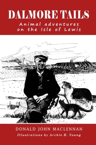 Dalmore Tails: Animal adventures on the Isle of Lewis: Maclennan, Donald John