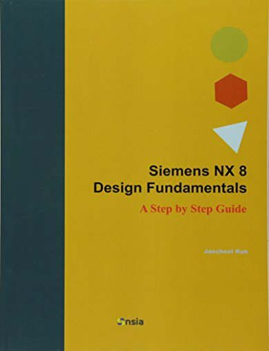 9781482760828: Siemens NX 8 Design Fundamentals: A Step by Step Guide