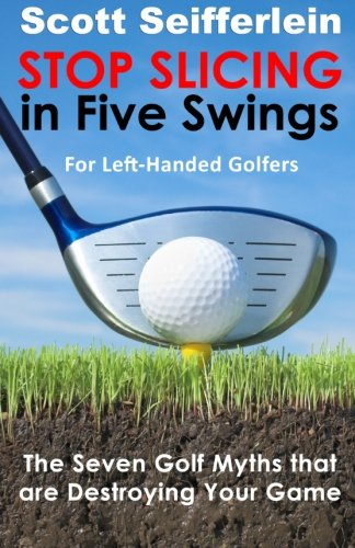 9781482762808: Stop Slicing in Five Swings for Left-Handed Golfers