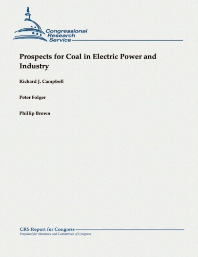 Prospects for Coal in Electric Power and Industry (9781482764901) by Campbell, Richard J.; Folger, Peter; Brown, Phillip