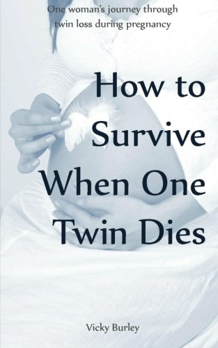 How to Survive When One Twin Dies: One woman's journey through twin loss during pregnancy: ...