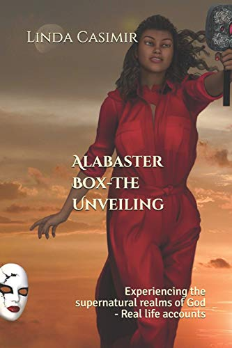 9781482766523: Alabaster Box - The Unveiling: Experiencing the supernatural realms of God - Real life accounts