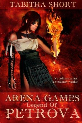 Arena Games: Legend of Petrova (Volume 1): Tabitha Short