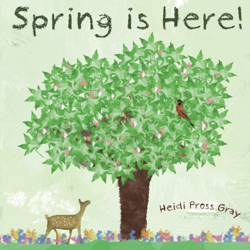 Spring is Here!: Gray, Heidi Pross