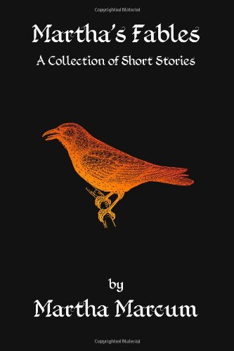 Martha's Fables: A Collection of Short Stories: Martha Marcum