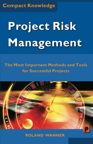 9781482768442: Project Risk Management: The Most Important Methods and Tools for Successful Projects