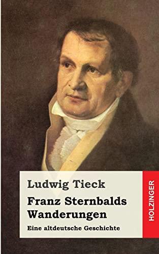 9781482768879: Franz Sternbalds Wanderungen: Eine altdeutsche Geschichte (German Edition)
