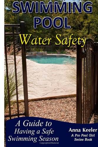 9781482771008: Swimming Pool Water Safety: A Guide to Having a Safe Swimming Season (Swimming Pool Ownership and Care)