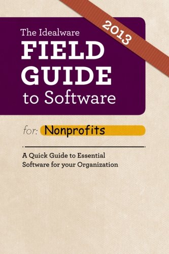 9781482773033: The Idealware Field Guide to Software for Nonprofits 2013