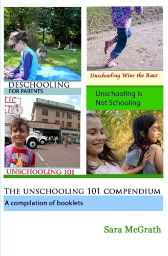 9781482773132: The Unschooling 101 Compendium: A Compilation of Booklets