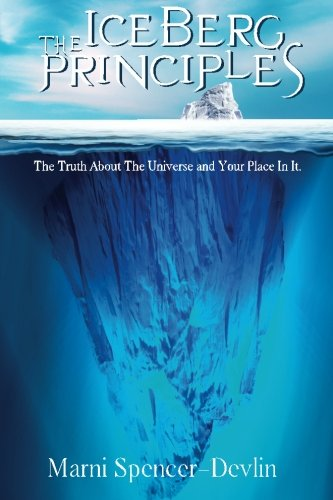 9781482773651: The Iceberg Principles: The Truth About The Universe And Your Place In It.