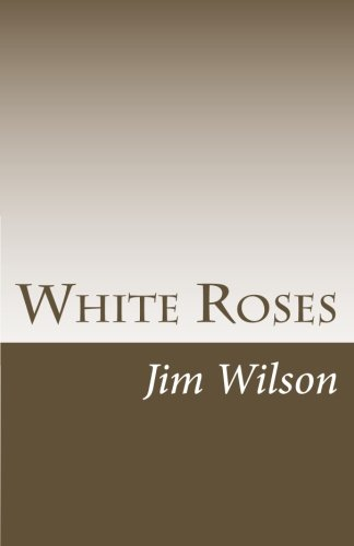 White Roses: Haiku Sequences (148277383X) by Jim Wilson
