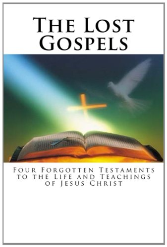 9781482775853: The Lost Gospels: Four Forgotten Testaments to the Life and Teachings of Jesus Christ