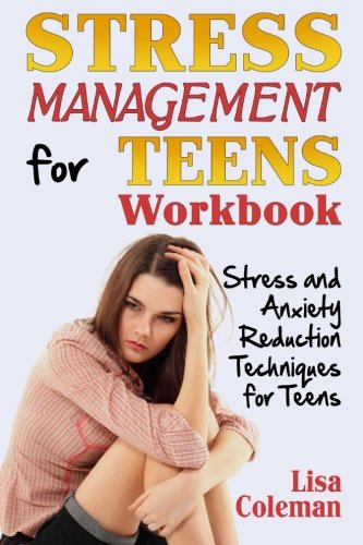 Stress Management for Teens Workbook: Stress and Anxiety Reduction Techniques for Teens: Lisa ...