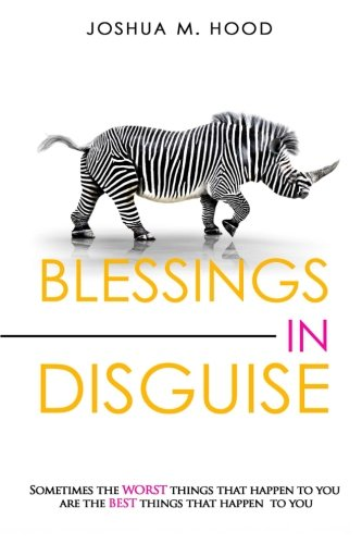 9781482779547: Blessings In Disguise: Sometimes the worst things that happen to you are the best things that happen to you.