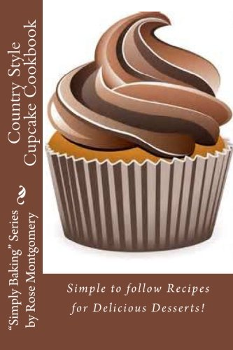 Country Style Cupcake Cookbook: Simple to Follow: Rose Montgomery