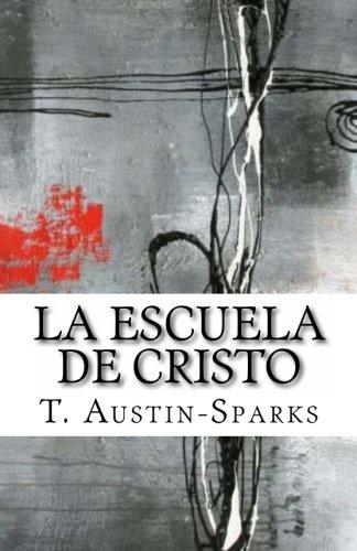 La Escuela de Cristo (Spanish Edition): Austin-Sparks, Theodore