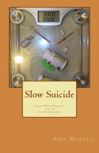 9781482786316: Slow Suicide: Living With Diabetes and An Eating Disorder