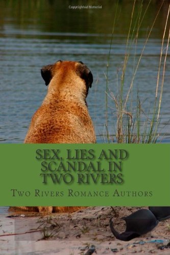 Sex, Lies and Scandal in Two Rivers: Two Rivers Romance Authors; Rivers, Maggie; Rossi, Mica; Rowe,...