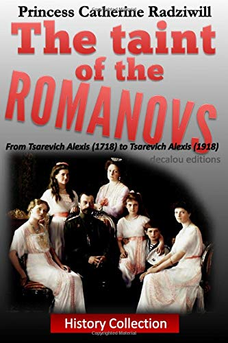 9781482790672: The taint of the romanovs: from tsarevich Alexis (1718) to tsarevich Alexis (1918)
