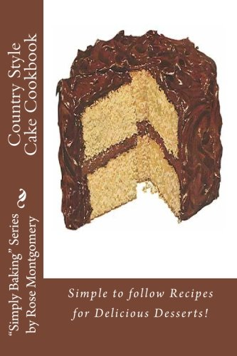 Country Style Cake Cookbook: Simple to Follow: Rose Montgomery