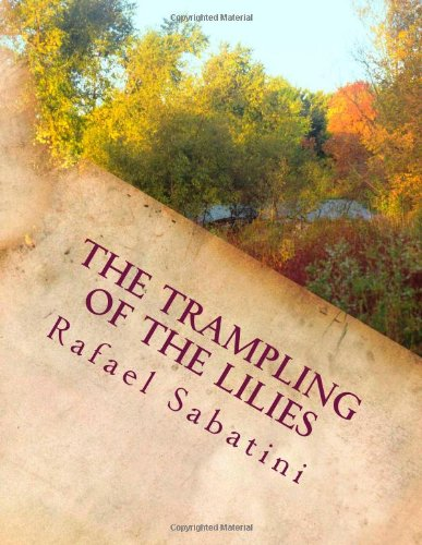 The Trampling of The Lilies (1482795736) by Rafael Sabatini
