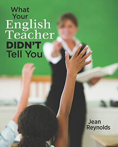 9781482796971: What Your English Teacher Didn't Tell You: Showcase Yourself through Your Writing