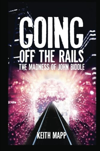 9781482798081: Going Off The Rails - the madness of John Biddle