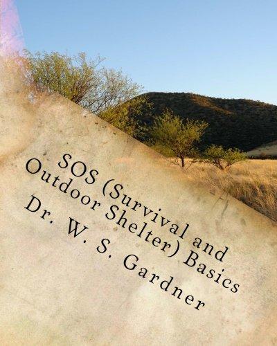 9781482798319: SOS (Survival and Outdoor Shelter) Basics (The Gardner Family Homestead) (Volume 1)