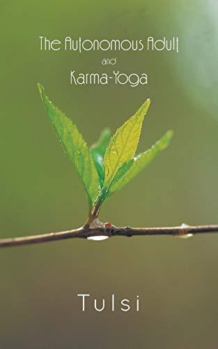 The Autonomous Adult and Karma-Yoga (Paperback): Tulsi Bhandari