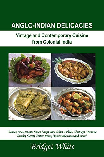9781482801378: Anglo-Indian Delicacies: Vintage and Contempory Cuisine from Colonial India