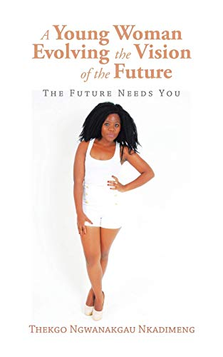 9781482807127: A Young Woman Evolving the Vision of the Future: The Future Needs You