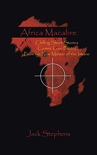 9781482807554: Africa Macabre: Chilling Short Stories Cosmic Love Poetry from the New Master of the Insane