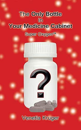 9781482807844: The Only Bottle in Your Medicine Cabinet: Super Oxygen™