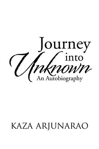 Journey into Unknown An Autobiography: Kaza Arjunarao