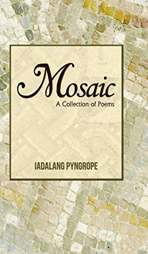 Mosaic: A Collection of Poems: Iadalang Pyngrope
