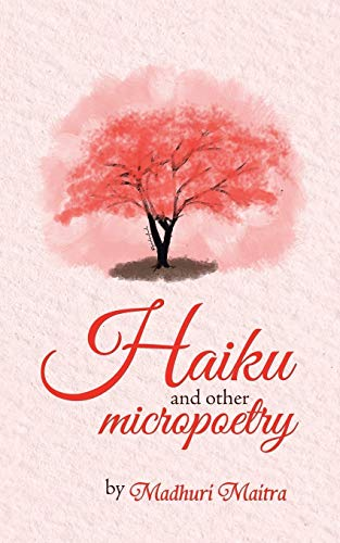 Haiku and Other Micropoetry (Paperback): Madhuri Maitra