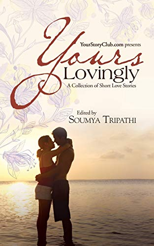 Yours Lovingly: A Collection of Short Love: Soumya Tripathi
