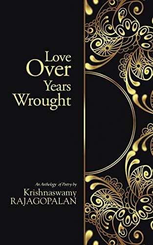 Love Over Years Wrought: (An Anthology of: Rajagopalan Krishnaswamy