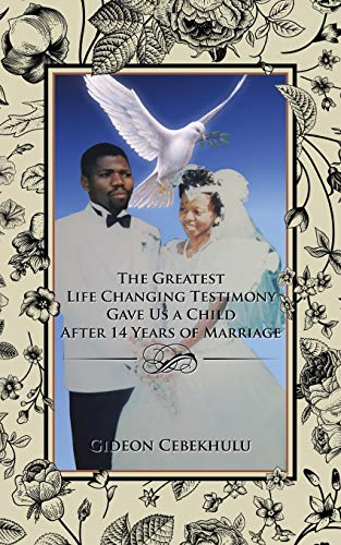 9781482824872: The Greatest Life Changing Testimony Gave Us a Child After 14 Years of Marriage