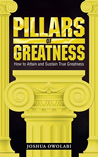 9781482825374: Pillars of Greatness: How to Attain and Sustain True Greatness