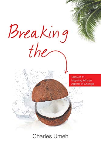 9781482825923: Breaking the Coconut: Tales of 11 Inspiring African Agents of Change