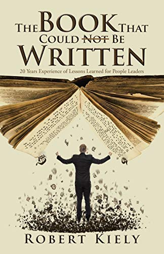 9781482831368: The Book That Could Not Be Written: 20 Years Experience of Lessons Learned for People Leaders