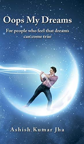 Oops My Dreams: For people who feel: Jha, Ashish Kumar