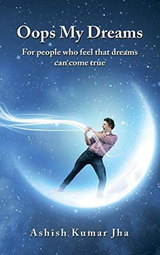 OOPS My Dreams: For People Who Feel: Ashish Kumar Jha