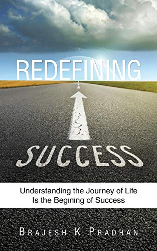 9781482843002: Redefining Success: Understanding the Journey of Life Is the Begining of Success