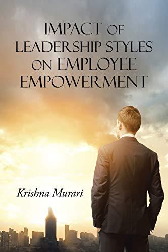 Impact of Leadership Styles on Employee Empowerment: Krishna Murari