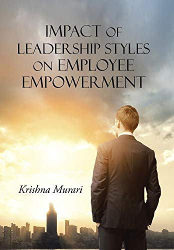 9781482843668: Impact of Leadership Styles on Employee Empowerment