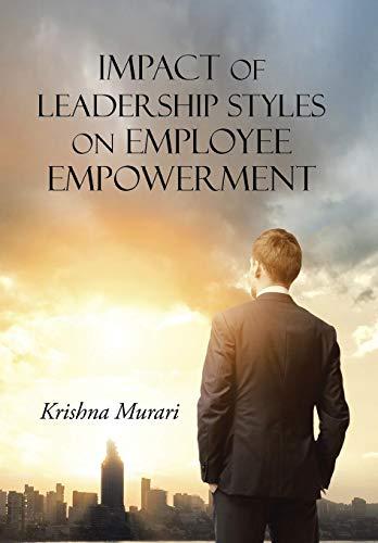 Impact of Leadership Styles on Employee Empowerment: Murari, Krishna