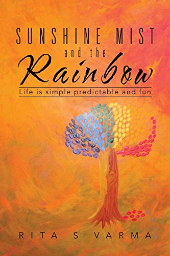 Sunshine Mist and the Rainbow: Life is simple predictable and fun: Varma, Rita S.
